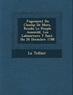 Jugement Du Champ de Mars, Rendu Le Peuple Assembl, Les Laboureurs y S Ant. Du 26 D Cembre 1788 af Le Tellier