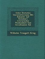 Ueber Deutsches Universit Tswesen af Wilhelm Traugott Krug