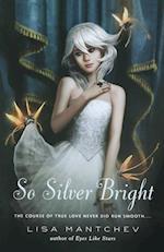 So Silver Bright af Lisa Mantchev