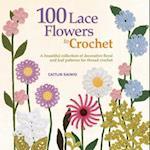100 Lace Flowers to Crochet (Knit Crochet)