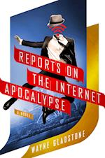 Reports on the Internet Apocalypse (The Internet Apocalypse Trilogy)