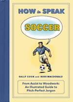 How to Speak Soccer (How to Speak Sports)