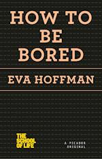 How to Be Bored (School of Life)