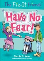 The Fix-it Friends: Have No Fear! (Fix It Friends, nr. 1)