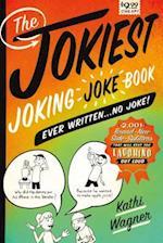 The Jokiest Joking Joke Book Ever Written . . . No Joke!