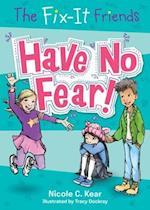 Have No Fear! (Fix It Friends)