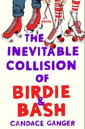Bog, hardback The Inevitable Collision of Birdie & Bash af Candace Ganger