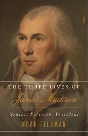 The Three Lives of James Madison