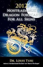 2012 Nostradamus Dragon Forecast for All Signs