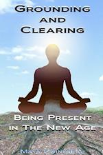 Grounding & Clearing: Being Present In The New Age af Maya Cointreau