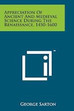 Appreciation of Ancient and Medieval Science During the Renaissance, 1450-1600 af George Sarton