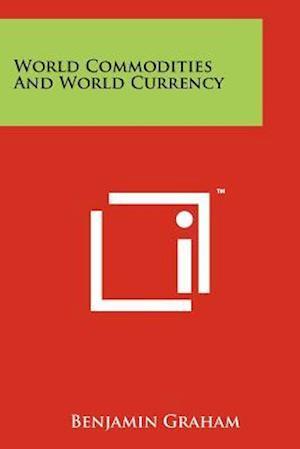 Bog paperback World Commodities and World Currency af Benjamin Graham