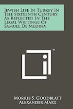 Jewish Life in Turkey in the Sixteenth Century as Reflected in the Legal Writings of Samuel de Medina af Morris S. Goodblatt