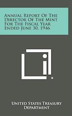 Annual Report of the Director of the Mint for the Fiscal Year Ended June 30, 1946 af United States Treasury Department