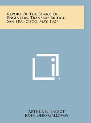 Bog, hardback Report of the Board of Engineers, Transbay Bridge, San Francisco, May, 1927 af John Debo Galloway, Robert Ridgeway, Arthur N. Talbot