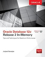 Oracle Database 12C Release 2 in-Memory: Tips and Techniques for Maximum Performance (Database ERP OMG)