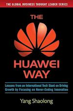 The Huawei Way: Lessons from an International Tech Giant on Driving Growth by Focusing on Never-Ending Innovation af Yang Shaolong