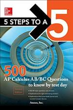 5 Steps to a 5 500 AP Calculus AB/BC Questions to Know by Test Day (5 Steps To A 5)