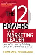 12 Powers of a Marketing Leader: How to Succeed by Building Customer and Company Value