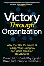 Victory Through Organization: Why the War for Talent is Failing Your Company and What You Can Do About it (Business Books)