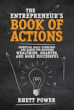 Entrepreneur s Book of Actions: Essential Daily Exercises and Habits for Becoming Wealthier, Smarter, and More Successful
