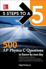 McGraw-Hill Education 5 Steps to a 5: 500 AP Physics C Questions to Know by Test Day (Test Prep)