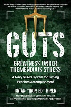 GUTS: Greatness Under Tremendous Stress-A Navy SEAL's System for Turning Fear into Accomplishment