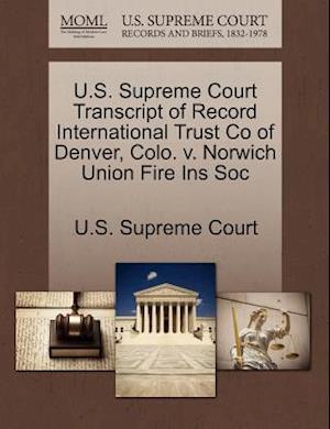U.S. Supreme Court Transcript of Record International Trust Co of Denver, Colo. v. Norwich Union Fire Ins Soc
