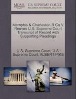 Memphis & Charleston R Co V Reeves U.S. Supreme Court Transcript of Record with Supporting Pleadings af Albert Pike
