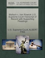 Wallach v. Van Riswick U.S. Supreme Court Transcript of Record with Supporting Pleadings af Albert Pike
