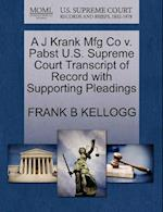 A J Krank Mfg Co V. Pabst U.S. Supreme Court Transcript of Record with Supporting Pleadings af Frank B. Kellogg