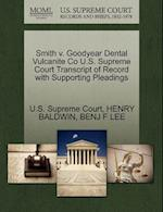 Smith V. Goodyear Dental Vulcanite Co U.S. Supreme Court Transcript of Record with Supporting Pleadings af Benj F Lee, Henry Baldwin, U S Supreme Court
