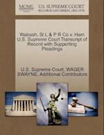 Wabash, St L & P R Co v. Ham U.S. Supreme Court Transcript of Record with Supporting Pleadings af Additional Contributors, Wager Swayne