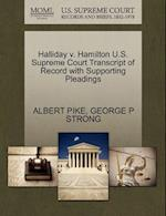 Halliday v. Hamilton U.S. Supreme Court Transcript of Record with Supporting Pleadings af Albert Pike, George P Strong