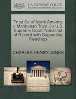 Trust Co of North America V. Manhattan Trust Co U.S. Supreme Court Transcript of Record with Supporting Pleadings
