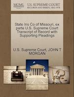 State Ins Co of Missouri, Ex Parte U.S. Supreme Court Transcript of Record with Supporting Pleadings af John T. Morgan
