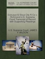 Dubuque & Sioux City R Co V. Richmond U.S. Supreme Court Transcript of Record with Supporting Pleadings af James F. Wilson