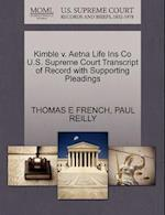Kimble V. Aetna Life Ins Co U.S. Supreme Court Transcript of Record with Supporting Pleadings