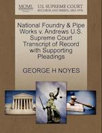 National Foundry & Pipe Works V. Andrews U.S. Supreme Court Transcript of Record with Supporting Pleadings af George H. Noyes
