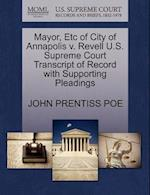 Mayor, Etc of City of Annapolis V. Revell U.S. Supreme Court Transcript of Record with Supporting Pleadings af John Prentiss Poe