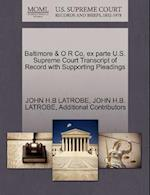 Baltimore & O R Co, Ex Parte U.S. Supreme Court Transcript of Record with Supporting Pleadings
