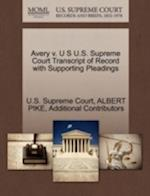 Avery v. U S U.S. Supreme Court Transcript of Record with Supporting Pleadings af Albert Pike, Additional Contributors