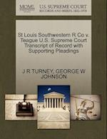St Louis Southwestern R Co V. Teague U.S. Supreme Court Transcript of Record with Supporting Pleadings af George W. Johnson, J. R. Turney