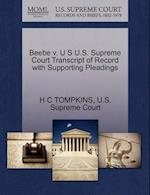 Beebe V. U S U.S. Supreme Court Transcript of Record with Supporting Pleadings