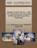 Western Union Tel Co v. Hall U.S. Supreme Court Transcript of Record with Supporting Pleadings af Wager Swayne