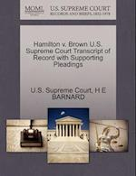 Hamilton V. Brown U.S. Supreme Court Transcript of Record with Supporting Pleadings af H. E. Barnard