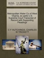 Metropolitan Water Co of West Virginia, Ex Parte U.S. Supreme Court Transcript of Record with Supporting Pleadings af Charles W. Trickett, C. F. Hutchings