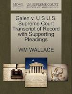 Galen V. U S U.S. Supreme Court Transcript of Record with Supporting Pleadings af Wm Wallace