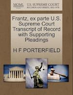 Frantz, Ex Parte U.S. Supreme Court Transcript of Record with Supporting Pleadings