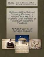 Baltimore & Ohio Railroad Company, Petitioner, V. Joseph Zahrobsky. U.S. Supreme Court Transcript of Record with Supporting Pleadings af George Forbes, George W. P. Whip